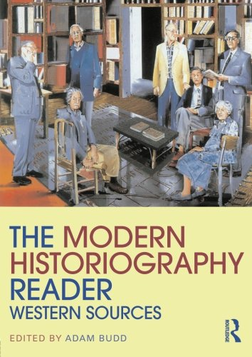Compare Textbook Prices for The Modern Historiography Reader: Western Sources Routledge Readers in History 1 Edition ISBN 9780415458870 by Budd, Adam
