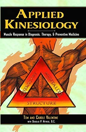 Applied Kinesiology: Muscle Response in Diagnosis, Therapy, and Preventive Medicine (Thorsons Inside Health Series) by Tom Valentine Carole Valentine(1985-10-01)