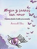Magia y sueños con amor: Cuentos desde el cielo a tu corazón (Ensayo carena)