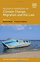 Research Handbook on Climate Change, Migration and the Law (Research Handbooks in Climate Law)