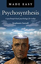 Psychosynthesis Made Easy: A Psychospiritual Psychology for Today by Stephanie Sorrell
