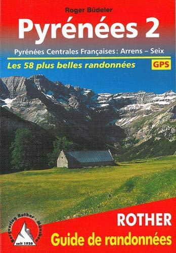 Pyrénées 2 (Pyrenäen 2 - französische Ausgabe): Pyrénées Centrales Francaises: Arrens - Seix. Les 58 plus belles randonnées. Avec traces GPS (Rother Guide de randonnées)
