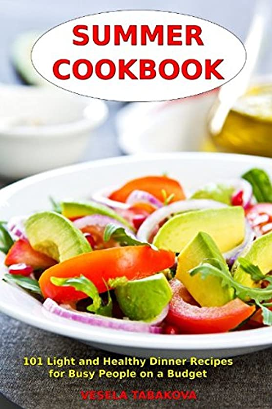 群がる法律により学習Summer Cookbook: 101 Light and Healthy Dinner Recipes for Busy People on a Budget: Healthy Recipes for Weight Loss, Detox and Cleanse (Everyday Superfood Recipes and Clean Eating Diet Meals)