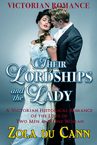 ROMANCE: Victorian Romance: Their Lordships and the Lady (A Victorian Historical Romance of the Love of Two Men and One Woman) by [Zola du Cann]