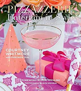 Pizzazzerie: Entertain in Style: Tablescapes & Recipes for the Modern Hostess
