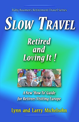 Slow Travel--Retired and Loving It!: A New