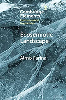 Ecosemiotic Landscape: A Novel Perspective for the Toolbox of Environmental Humanities (Elements in Environmental Humanities)