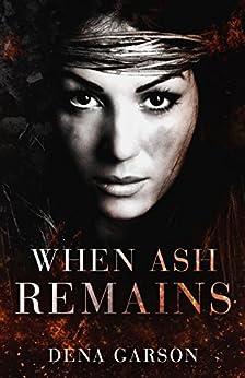 When Ash Remains by [Dena Garson, Deborah Halverson, Hot Tree Editing]