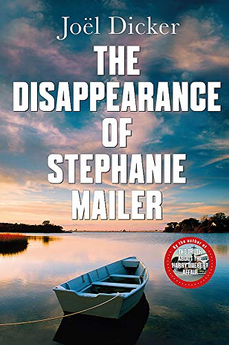 Dicker, J: Disappearance of Stephanie Mailer: A gripping new thriller with a killer twist