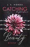 CATCHING BEAUTY (Catching Beauty - Band 1) - J. S. Wonda