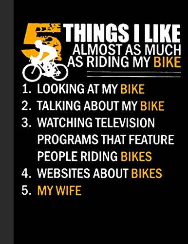 "5 Things I Like Almost As Much As Riding My Bike Notebook: Lined Notebook, Diary, Track, Log or Journal - Gift for Mountain Bikers, Cyclists, Bicycles ... Cycling Lover - (8.5"" x 11"" 120 Pages)"
