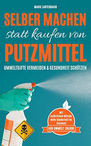 Selber machen statt kaufen von Putzmittel: Umweltgifte vermeiden. Umwelt und Gesundheit schützen.