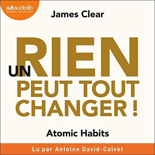 Un rien peut tout changer: Atomic Habits