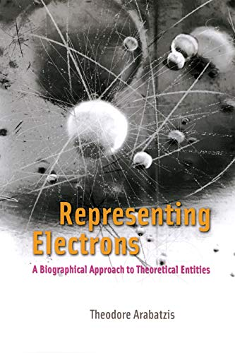 Compare Textbook Prices for Representing Electrons: A Biographical Approach to Theoretical Entities New edition Edition ISBN 9780226024219 by Arabatzis, Theodore