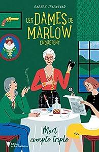 Les dames de Marlow enquêtent, tome 1 : Mort compte triple par Robert Thorogood