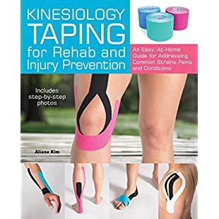 Kinesiology Taping for Rehab and Injury Prevention An Easy, At-Home Guide for Overcoming Common Strains, Pains and Conditions
