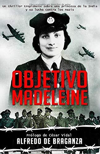OBJETIVO MADELEINE: Un thriller trepidante sobre una princesa de la India y su lucha contra los nazis: Novela Histórica / Acción y Aventura en español