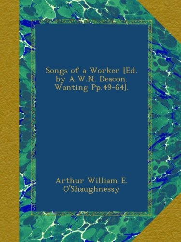 Songs of a Worker [Ed. by A.W.N. Deacon. Wanting Pp.49-64].
