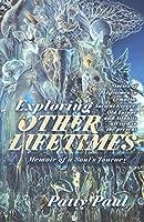 Exploring Other Lifetimes: Memoir of a Soul's Journey: Memoir of a Soul's Journey