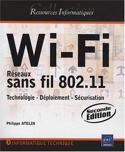 Wi Fi Rseaux Sans Fil 802 11 Technologie Dploiement Scurisation De Philippe Atelin 11 Aot 2008 Broch