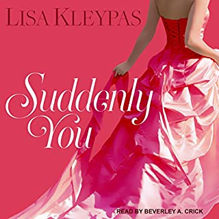 Suddenly You                   By:                                                                                                                                 Lisa Kleypas                               Narrated by:                                                                                                                                 Beverley A. Crick                      Length: 9 hrs and 12 mins     343 ratings     Overall 4.4