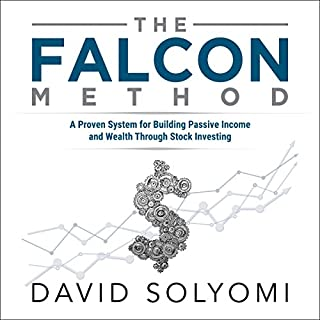 The FALCON Method: A Proven System for Building Passive Income and Wealth Through Stock Investing                   Written by:                                                                                                                                 David Solyomi                               Narrated by:                                                                                                                                 Greg Zarcone                      Length: 2 hrs and 29 mins     1 rating     Overall 5.0