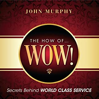 The How of Wow!     Secrets Behind World Class Service              By:                                                                                                                                 John Murphy                               Narrated by:                                                                                                                                 Patrick Lawlor                      Length: 57 mins     9 ratings     Overall 4.4