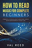 How to Read Music for Complete Beginners: Complete A-Z Guide on How to Read Music, Even If You've...
