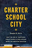 Charter School City: What the End of Traditional Public Schools in New Orleans Means for American Education