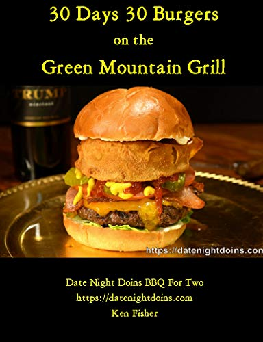 30 Days 30 Burgers: Green Mountain Grill (Cooking on the Green Mountain Wood Pellet Grill Book 3) (English Edition)
