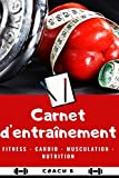 CARNET D'ENTRAÎNEMENT: Fitness - Cardio - Musculation - Nutrition