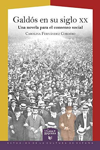 Galdós en su siglo XX: Una novela para el consenso social (La Casa de la Riqueza. Estudios de la Cultura de España nº 55)