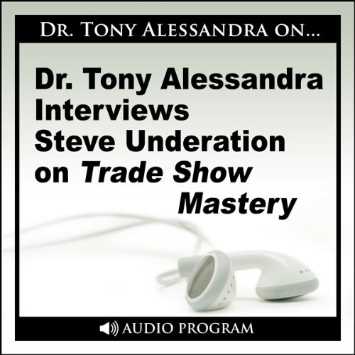 Dr. Tony Alessandra Interviews Steve Underation on Trade Show Mastery audiobook cover art