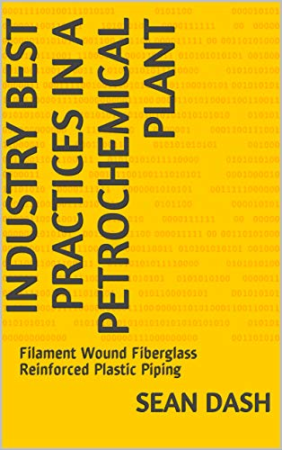 Industry Best Practices in a Petrochemical Plant: Filament Wound Fiberglass Reinforced Plastic Pipin