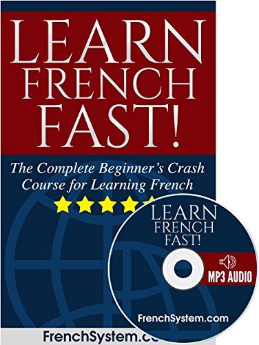 French: Learn French FAST!: The Complete Beginner's Crash Course for Learning the French Language (Audio Included) (English Edition)
