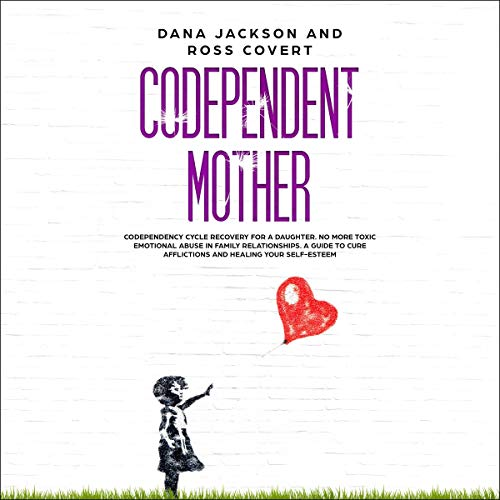 Codependent Mother: Codependency Cycle Recovery for a Daughter cover art