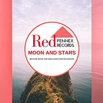 Moon And Stars - Bedtime Music For Deep Sleep And Relaxation