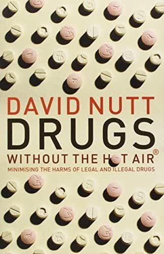 [[Drugs - Without the Hot Air: Minimising the Harms of Legal and Illegal Drugs]] [By: David Nutt] [June, 2012]