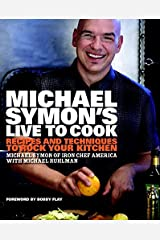 Michael Symon's Live to Cook: Recipes and Techniques to Rock Your Kitchen Hardcover
