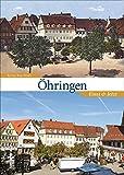 Öhringen in rund 160 faszinierenden historischen Fotografien und Ansichten, die zu einer unterhaltsamen Bilderreise in das Alltagsleben vergangener Zeiten einladen (Sutton Zeitsprünge)