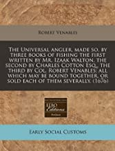 By Robert Qc Venables The Universal Angler, Made So, by Three Books of Fishing the First Written by Mr. Izaak Walton, the [Paperback]