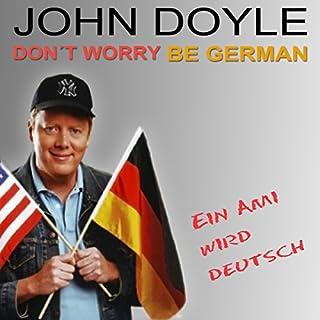 Don't worry, be German! Ein Ami wird deutsch Titelbild