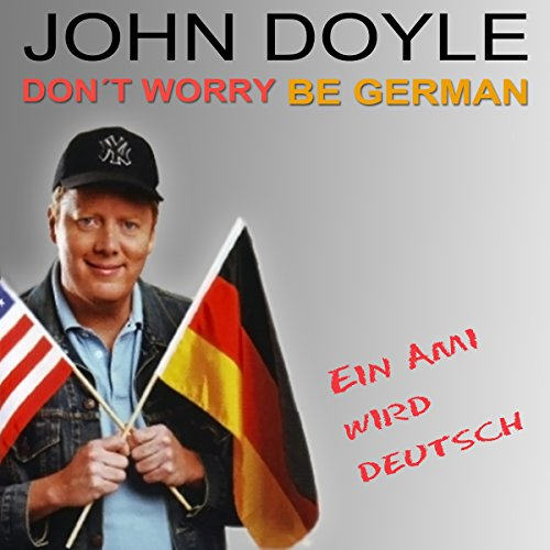 Don't worry, be German! Ein Ami wird deutsch Titelbild