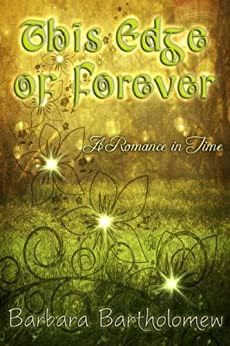 This Edge of Forever: A Romance in Time (English Edition) di [Barbara Bartholomew]