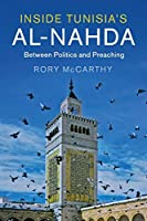 Inside Tunisia's al-Nahda: Between Politics and Preaching (Cambridge Middle East Studies, Series Number 53)