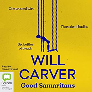 Good Samaritans                   By:                                                                                                                                 Will Carver                               Narrated by:                                                                                                                                 Ciaran Saward                      Length: 9 hrs and 24 mins     34 ratings     Overall 4.4