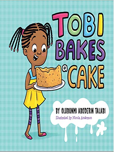 Tobi Bakes A Cake (The Tobi Series by Olubunmi Aboderin Talabi Book 3) (English Edition)