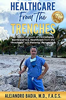 Healthcare From The Trenches: An Insider Account of the Complex Barriers of U.S. Healthcare from the Providers and Patients' Perspective by [Dr. Alejandro Badia]