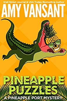 Pineapple Puzzles: A Pineapple Port Mystery: Book Three (Pineapple Port Mysteries 3) by [Amy Vansant]