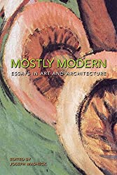 Mostly Modern: Essays in Art and Architecture
